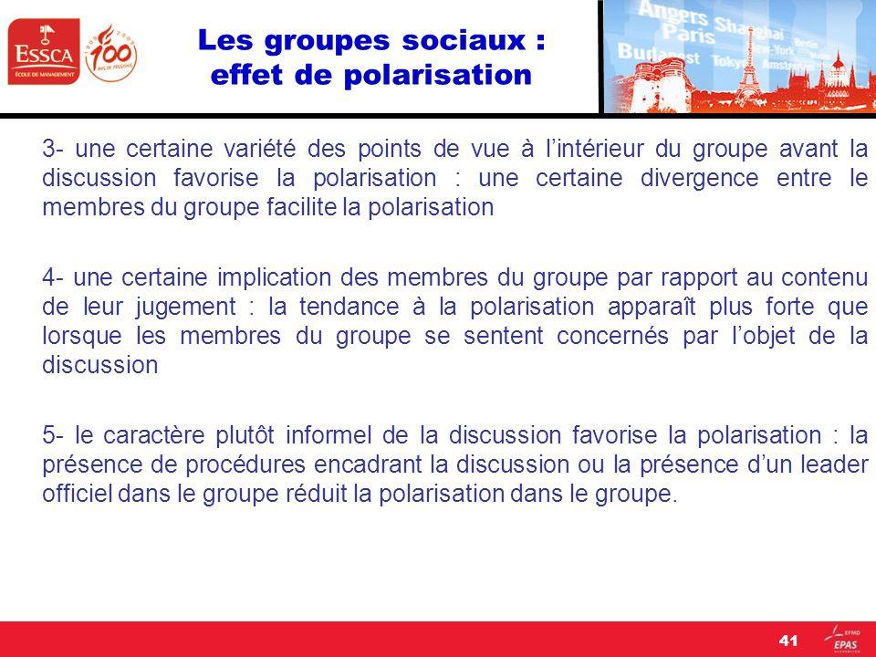 Les groupes sociaux : effet de polarisation 3- une certaine variété des points de vue à lintérieur du groupe avant la discussion favorise la polarisat