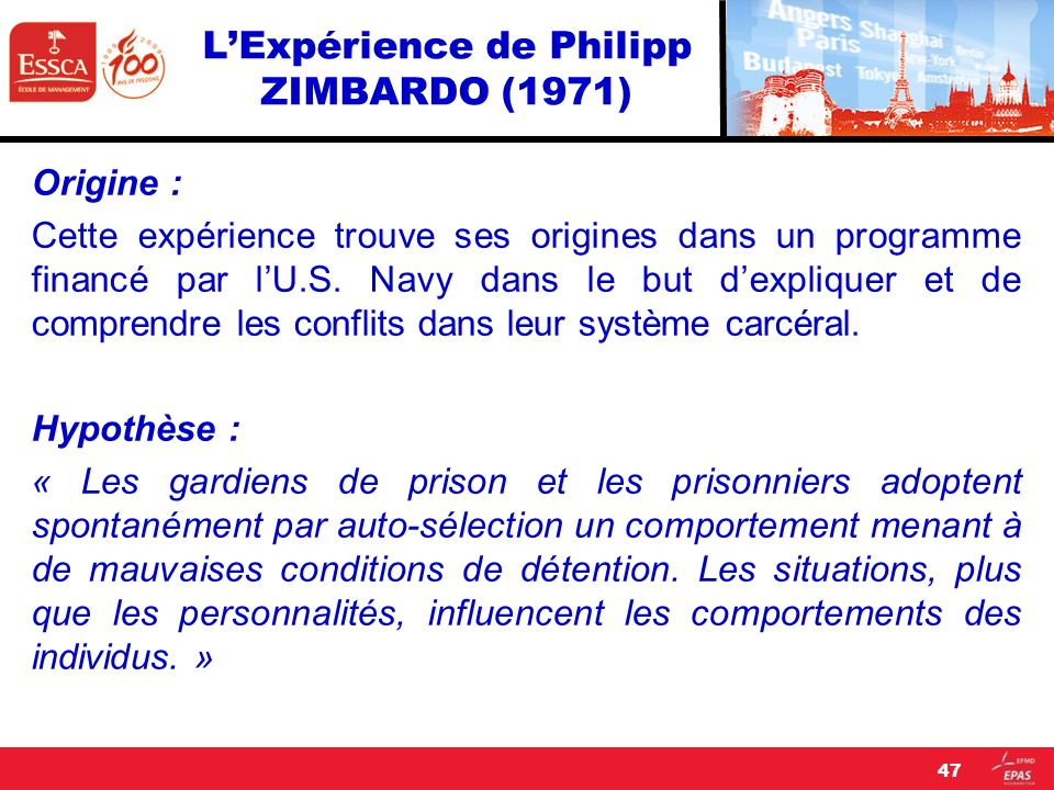 LExpérience de Philipp ZIMBARDO (1971) Origine : Cette expérience trouve ses origines dans un programme financé par lU.S. Navy dans le but dexpliquer