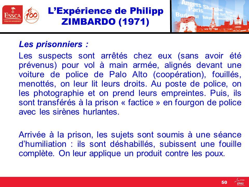 LExpérience de Philipp ZIMBARDO (1971) Les prisonniers : Les suspects sont arrêtés chez eux (sans avoir été prévenus) pour vol à main armée, alignés d