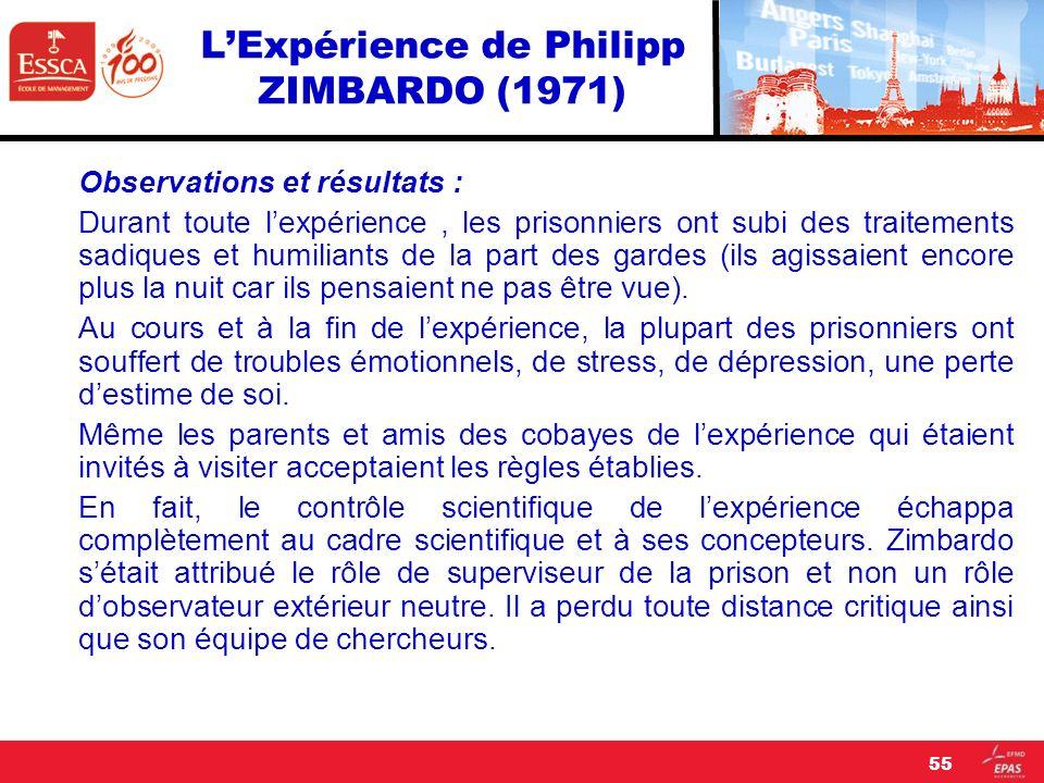 LExpérience de Philipp ZIMBARDO (1971) Observations et résultats : Durant toute lexpérience, les prisonniers ont subi des traitements sadiques et humi