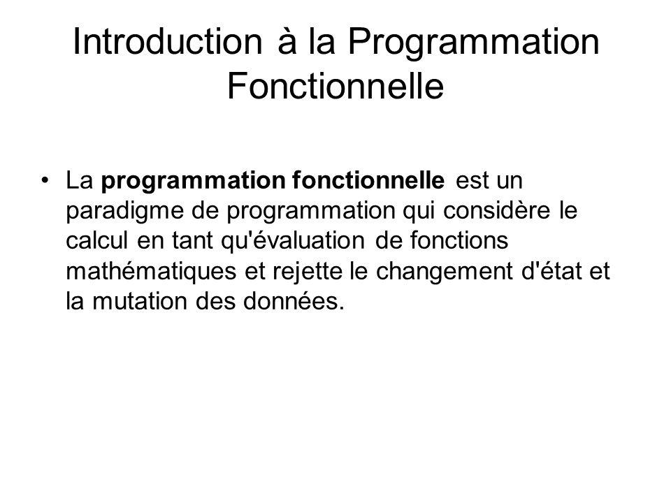 Introduction à la Programmation Fonctionnelle La programmation fonctionnelle est un paradigme de programmation qui considère le calcul en tant qu'éval
