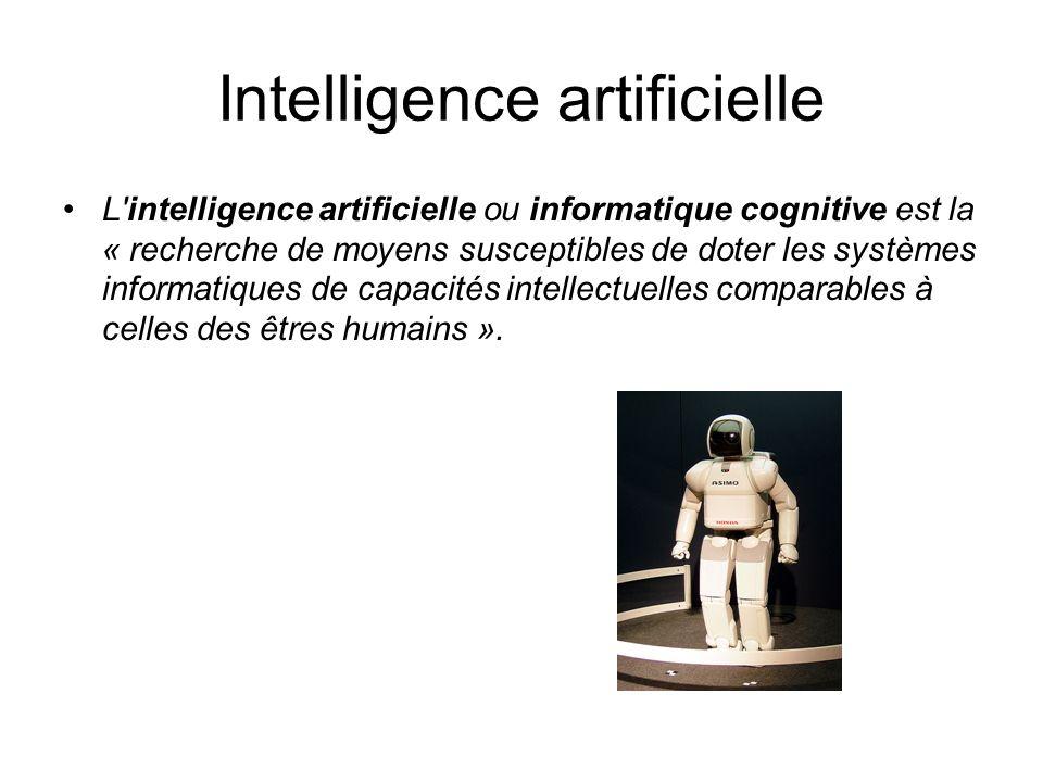 Intelligence artificielle L'intelligence artificielle ou informatique cognitive est la « recherche de moyens susceptibles de doter les systèmes inform