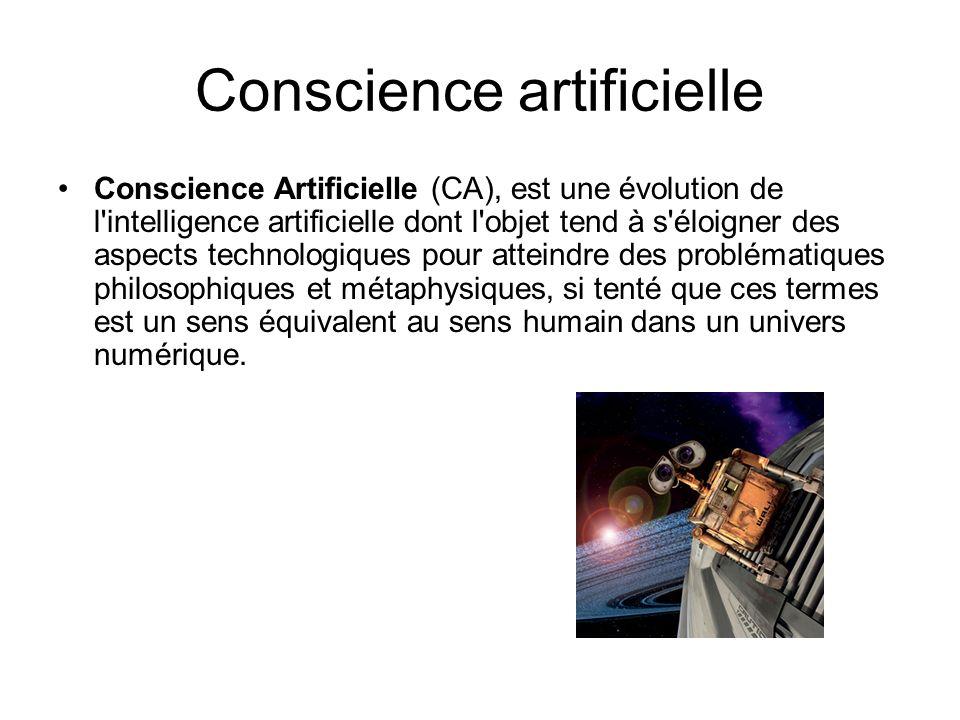 Conscience artificielle Conscience Artificielle (CA), est une évolution de l'intelligence artificielle dont l'objet tend à s'éloigner des aspects tech