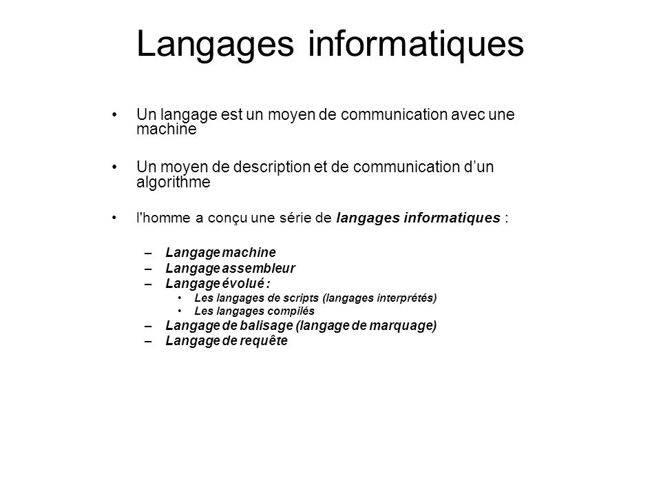 Langages informatiques Un langage est un moyen de communication avec une machine Un moyen de description et de communication dun algorithme l'homme a