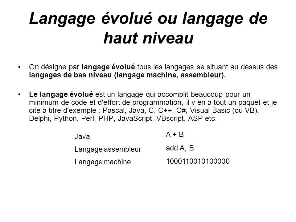 Langage évolué ou langage de haut niveau On désigne par langage évolué tous les langages se situant au dessus des langages de bas niveau (langage mach