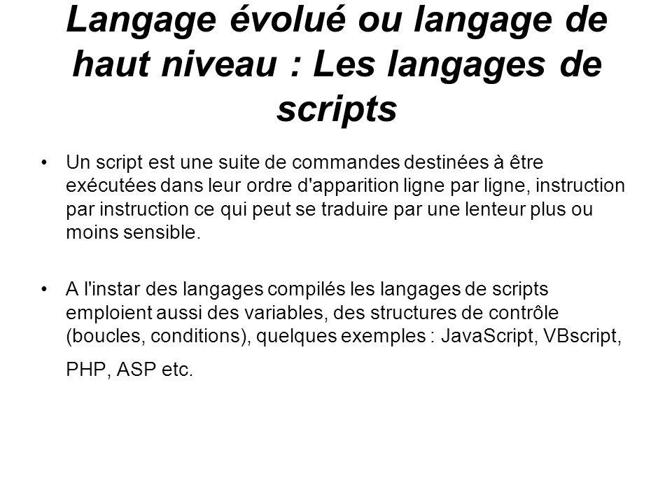 Langage évolué ou langage de haut niveau : Les langages de scripts Un script est une suite de commandes destinées à être exécutées dans leur ordre d'a
