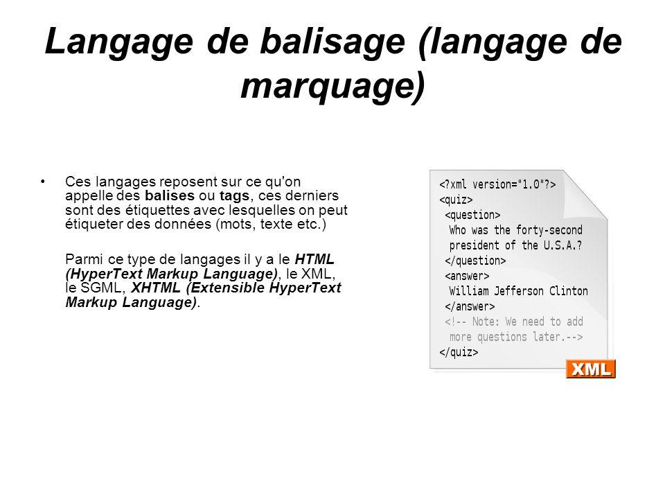 Langage de balisage (langage de marquage) Ces langages reposent sur ce qu'on appelle des balises ou tags, ces derniers sont des étiquettes avec lesque