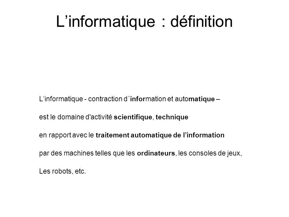 Linformatique : définition Linformatique - contraction d´information et automatique – est le domaine d'activité scientifique, technique en rapport ave
