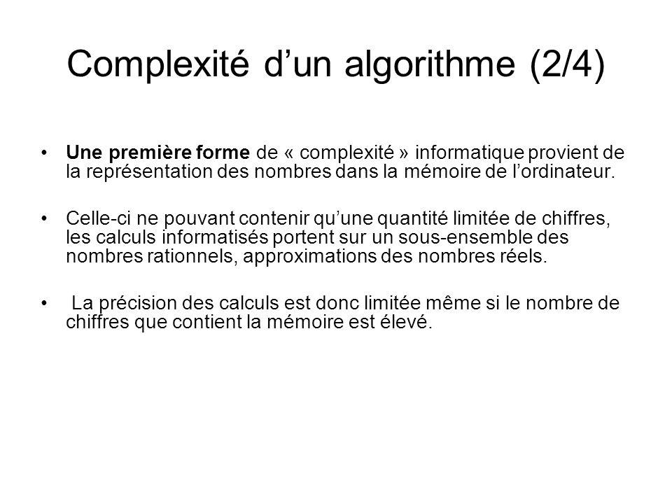Complexité dun algorithme (3/4) Une deuxième forme de « complexité » informatique est liée au nombre de calculs élémentaires que nécessite une opération.