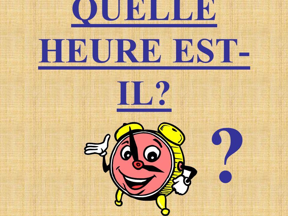 QUELLE HEURE EST- IL? ?