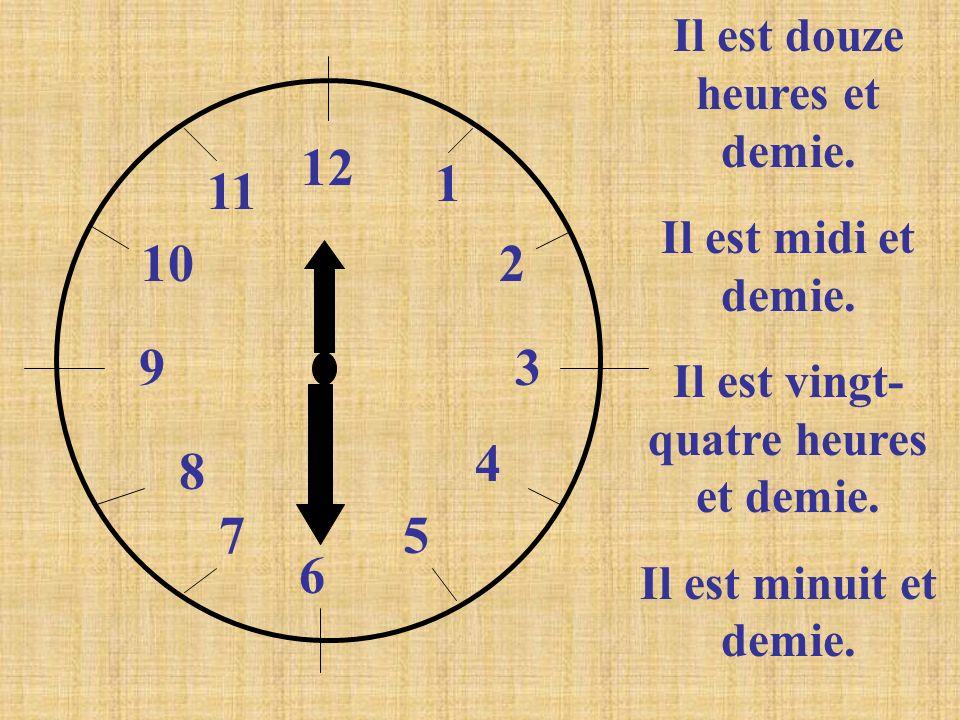 12 1 2 3 4 5 6 7 8 9 10 11 Il est douze heures et demie. Il est midi et demie. Il est vingt- quatre heures et demie. Il est minuit et demie.