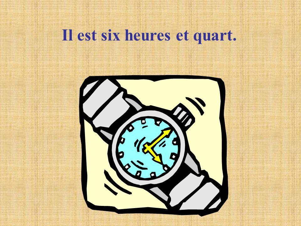 Il est six heures et quart.