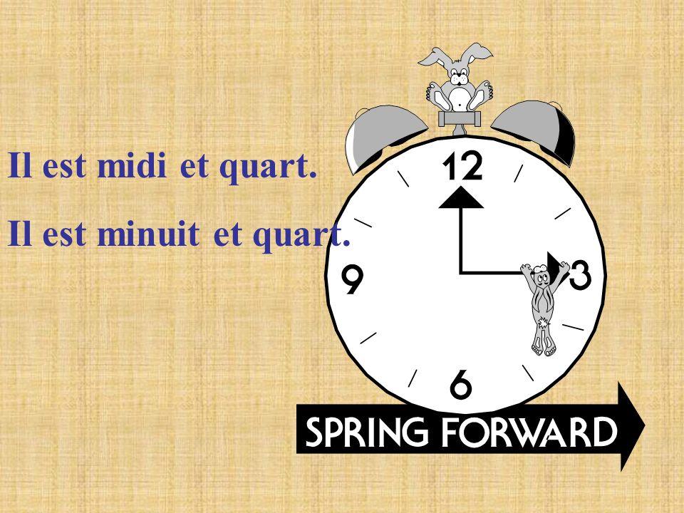 Il est midi et quart. Il est minuit et quart.