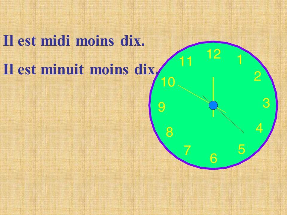 Il est midi moins dix. Il est minuit moins dix.