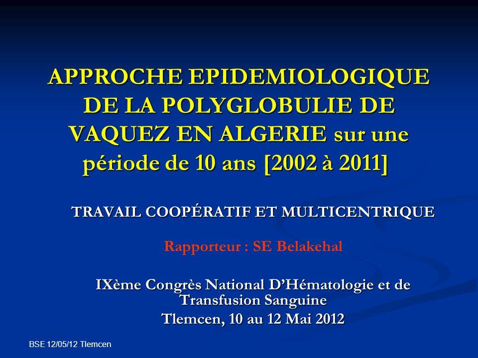 BSE 12/05/12 Tlemcen Commentaires (1) PV : affection rare en Algérie, en moyenne : 48 cas /an PV : affection rare en Algérie, en moyenne : 48 cas /an Incidence : faible par rapport à la littérature : Incidence : faible par rapport à la littérature : probablement, il y a une sous estimation, probablement, il y a une sous estimation, en raison du manque de moyens de diagnostic et du changement des critères de diagnostic depuis 2001 en raison du manque de moyens de diagnostic et du changement des critères de diagnostic depuis 2001 Incidence : a doublé : Incidence : a doublé : passe de 0,07 (2002) à 0,15 (2011) Accès plus facile aux soins (public et privé), à lexploration rapide par les automates doù le taux important de découverte fortuite.