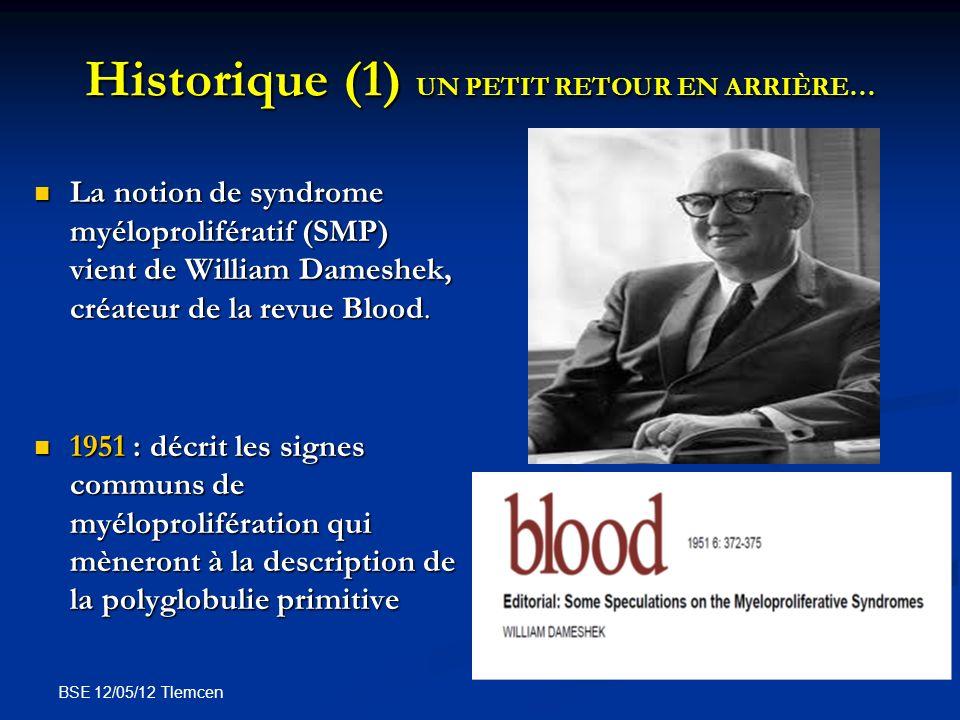 BSE 12/05/12 Tlemcen Historique (1) UN PETIT RETOUR EN ARRIÈRE… La notion de syndrome myéloprolifératif (SMP) vient de William Dameshek, créateur de l