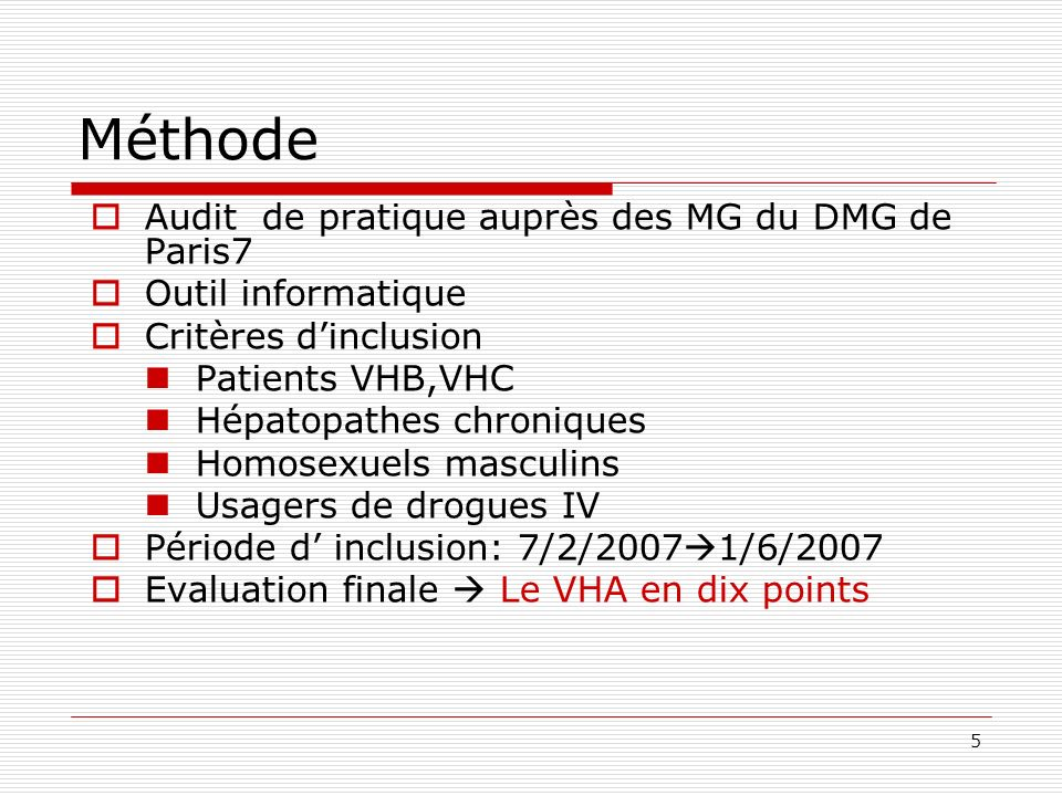 5 Méthode Audit de pratique auprès des MG du DMG de Paris7 Outil informatique Critères dinclusion Patients VHB,VHC Hépatopathes chroniques Homosexuels masculins Usagers de drogues IV Période d inclusion: 7/2/2007 1/6/2007 Evaluation finale Le VHA en dix points