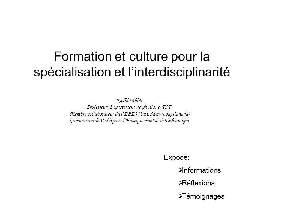 Formation et culture pour la spécialisation et linterdisciplinarité Radhi Mhiri Professeur Département de physique (FST) Membre collaborateur du CERES