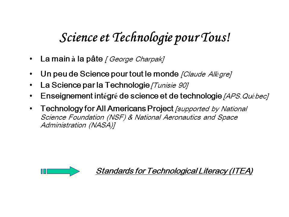 Science et Technologie pour Tous! La main à la pâte [ George Charpak] Un peu de Science pour tout le monde [Claude All è gre] La Science par la Techno