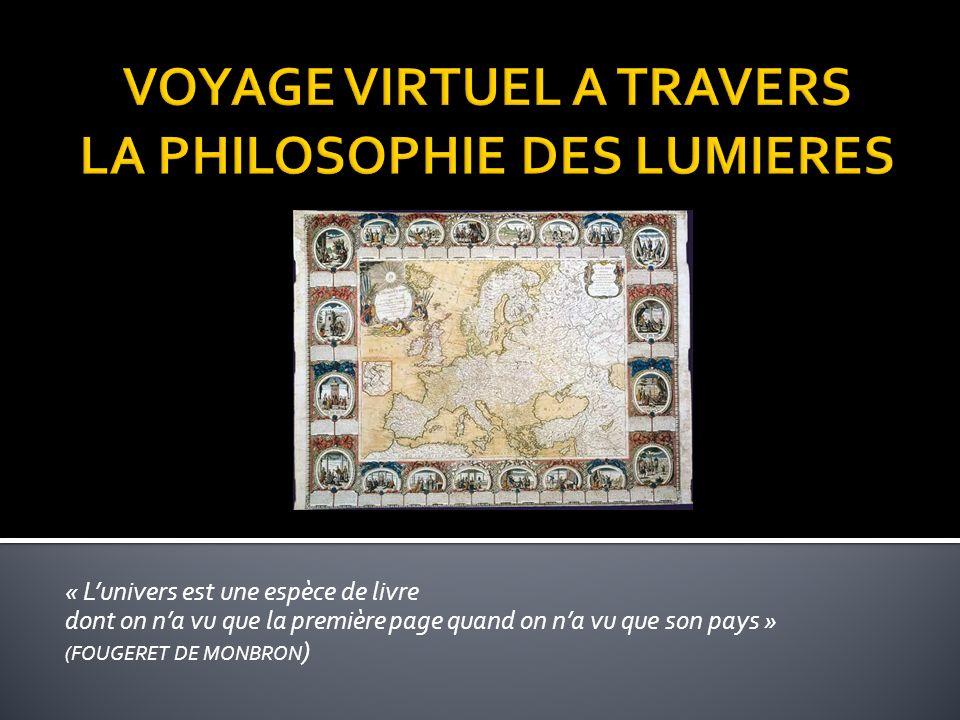 « Lunivers est une espèce de livre dont on na vu que la première page quand on na vu que son pays » (FOUGERET DE MONBRON )