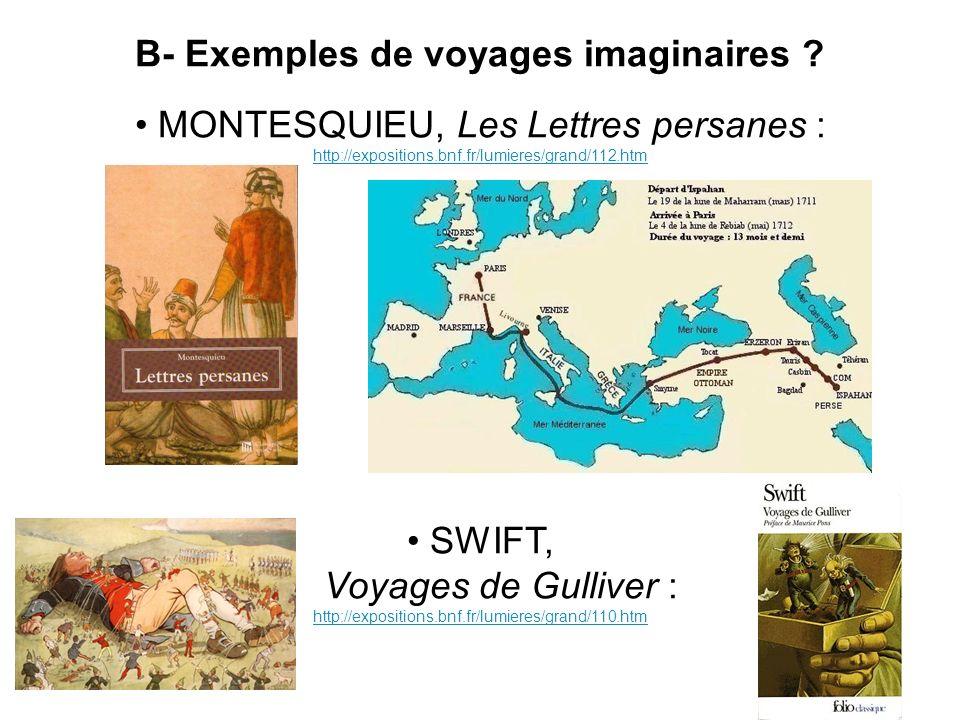 B- Exemples de voyages imaginaires ? MONTESQUIEU, Les Lettres persanes : http://expositions.bnf.fr/lumieres/grand/112.htm http://expositions.bnf.fr/lu