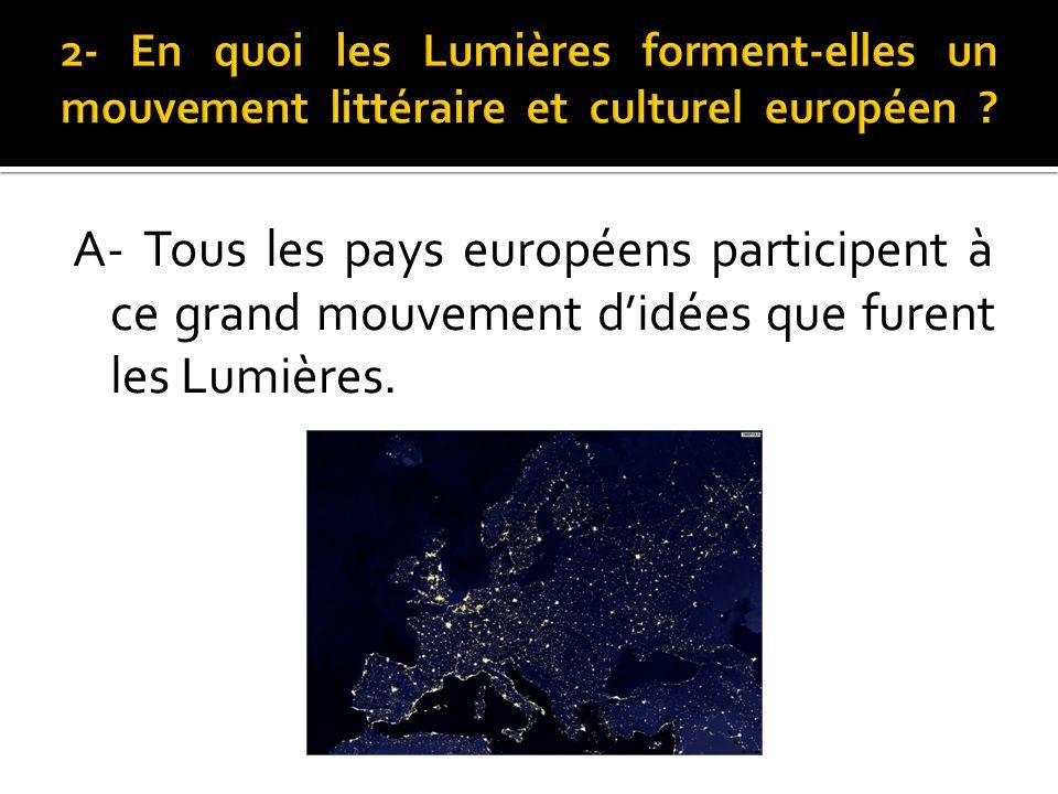 A- Tous les pays européens participent à ce grand mouvement didées que furent les Lumières.