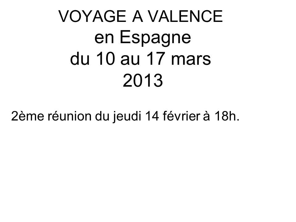 VOYAGE A VALENCE en Espagne du 10 au 17 mars 2013 2ème réunion du jeudi 14 février à 18h.