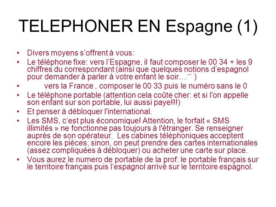 TELEPHONER EN Espagne (1) Divers moyens soffrent à vous: Le téléphone fixe: vers lEspagne, il faut composer le 00 34 + les 9 chiffres du correspondant