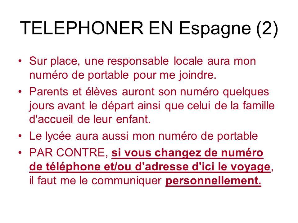 TELEPHONER EN Espagne (2) Sur place, une responsable locale aura mon numéro de portable pour me joindre. Parents et élèves auront son numéro quelques