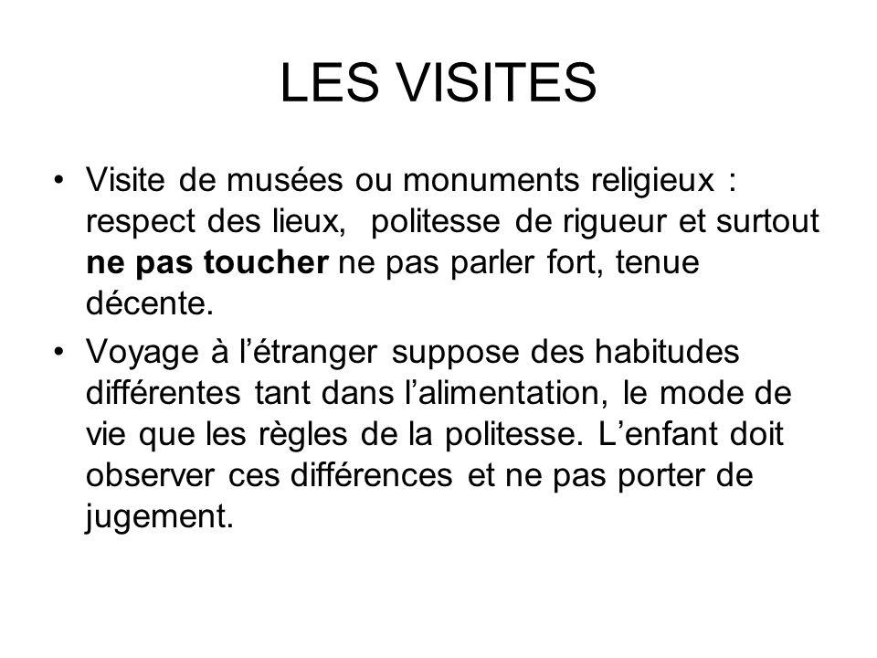 LES VISITES Visite de musées ou monuments religieux : respect des lieux, politesse de rigueur et surtout ne pas toucher ne pas parler fort, tenue déce