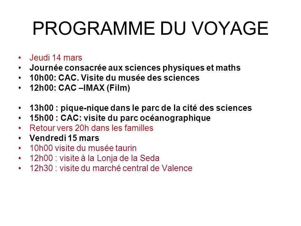 PROGRAMME DU VOYAGE Jeudi 14 mars Journée consacrée aux sciences physiques et maths 10h00: CAC. Visite du musée des sciences 12h00: CAC –IMAX (Film) 1