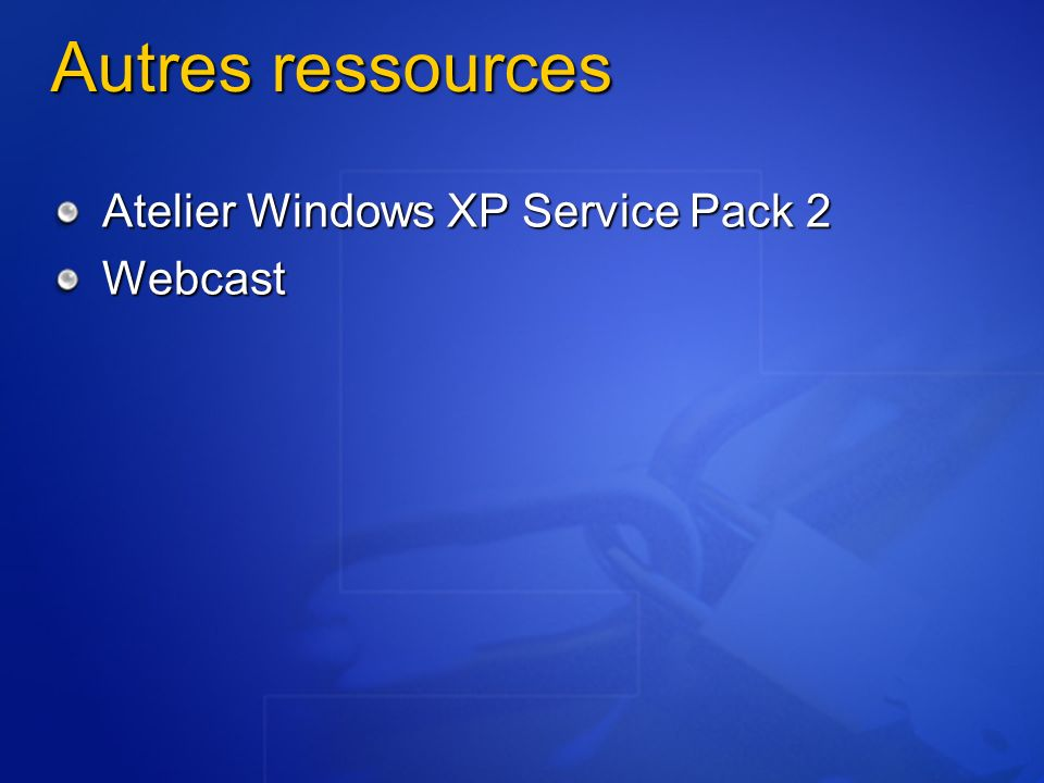 Autres ressources Atelier Windows XP Service Pack 2 Webcast