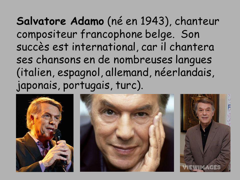 Salvatore Adamo (né en 1943), chanteur compositeur francophone belge. Son succès est international, car il chantera ses chansons en de nombreuses lang