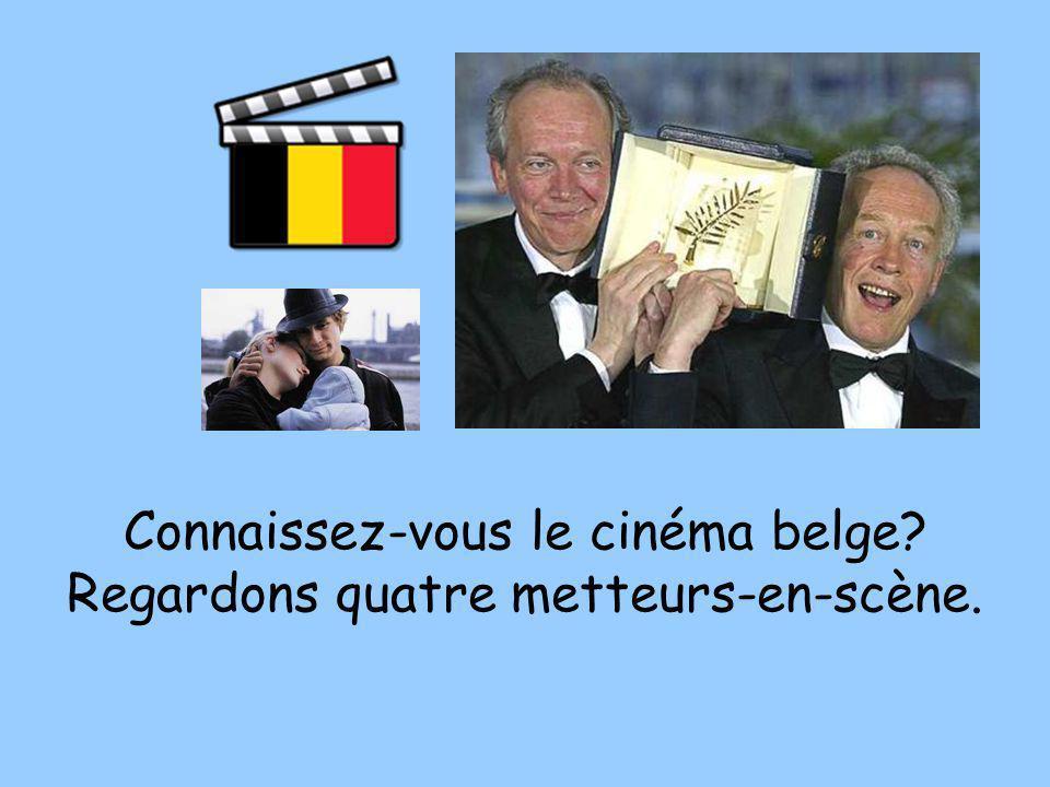 Connaissez-vous le cinéma belge? Regardons quatre metteurs-en-scène.