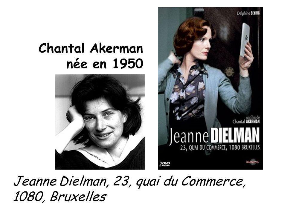Chantal Akerman née en 1950 Jeanne Dielman, 23, quai du Commerce, 1080, Bruxelles