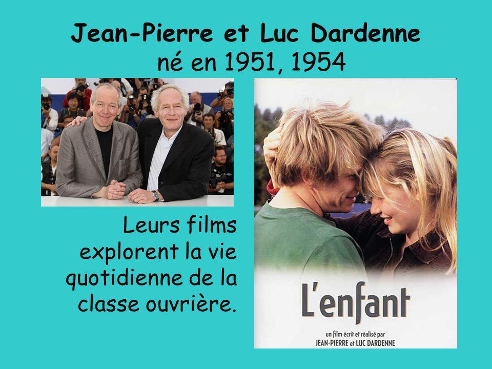 Jean-Pierre et Luc Dardenne né en 1951, 1954 Leurs films explorent la vie quotidienne de la classe ouvrière.