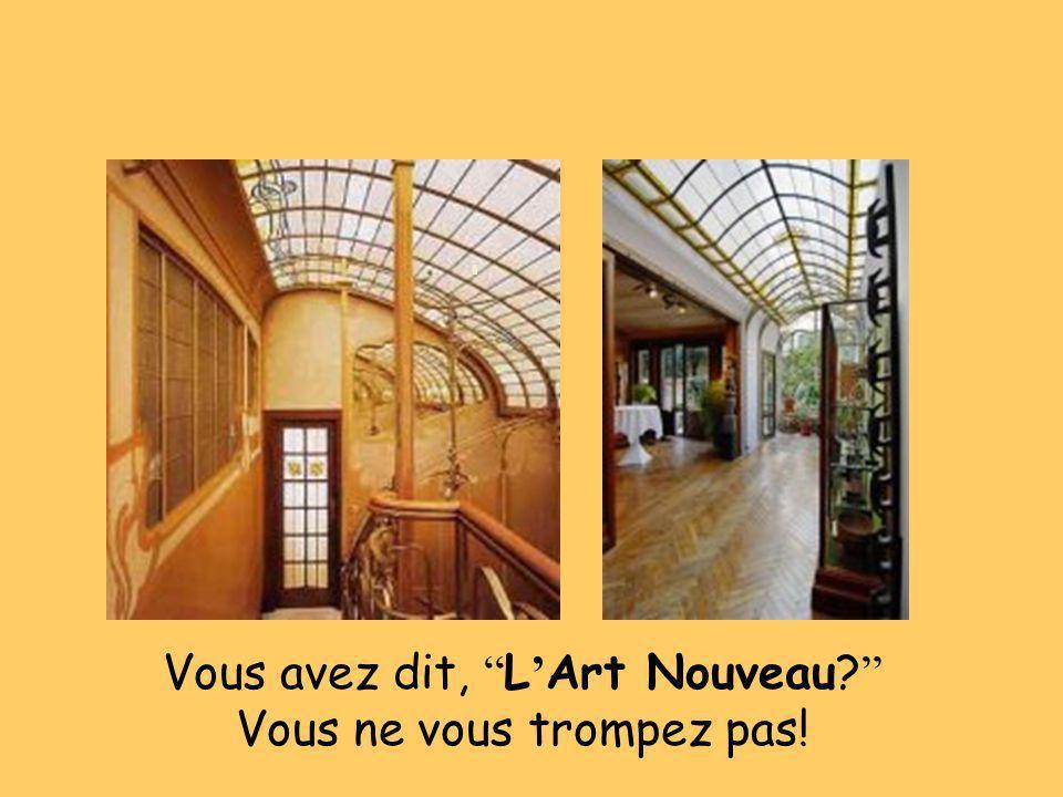 Vous avez dit, L Art Nouveau? Vous ne vous trompez pas!