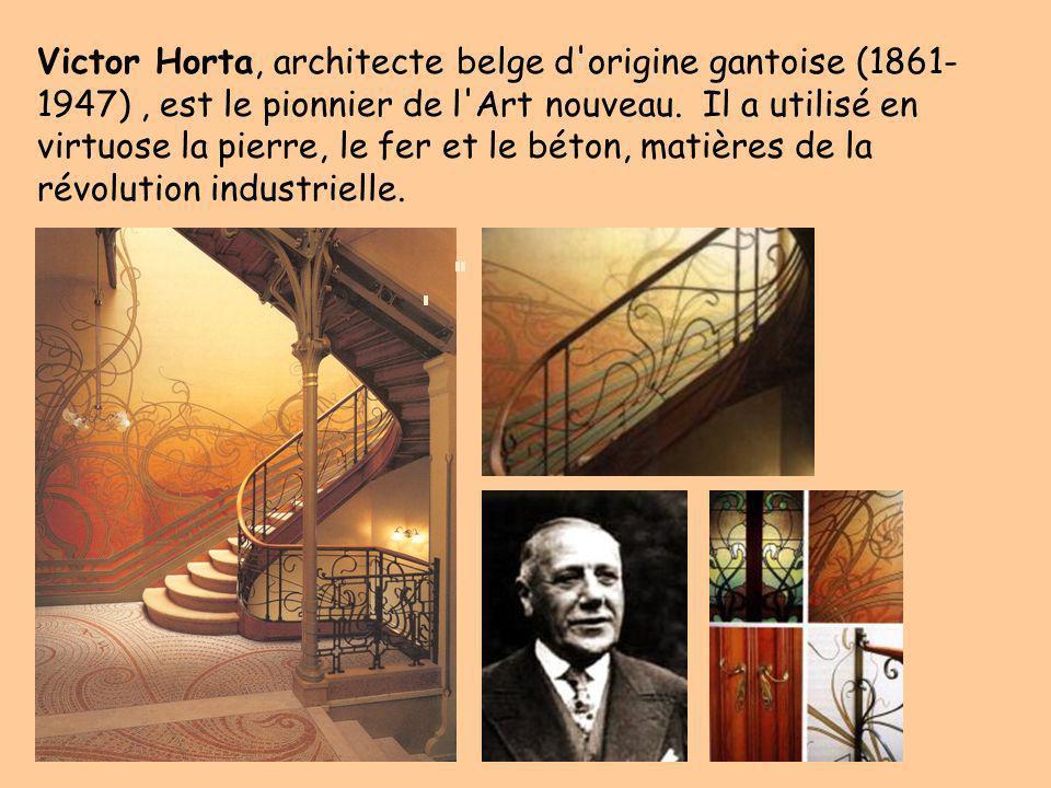 Victor Horta, architecte belge d'origine gantoise (1861- 1947), est le pionnier de l'Art nouveau. Il a utilisé en virtuose la pierre, le fer et le bét