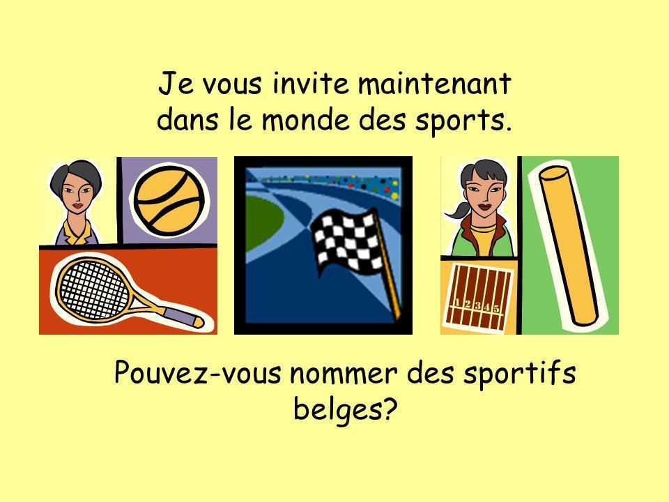 Je vous invite maintenant dans le monde des sports. Pouvez-vous nommer des sportifs belges?