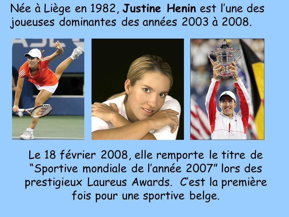 Née à Liège en 1982, Justine Henin est lune des joueuses dominantes des années 2003 à 2008. Le 18 février 2008, elle remporte le titre de Sportive mon