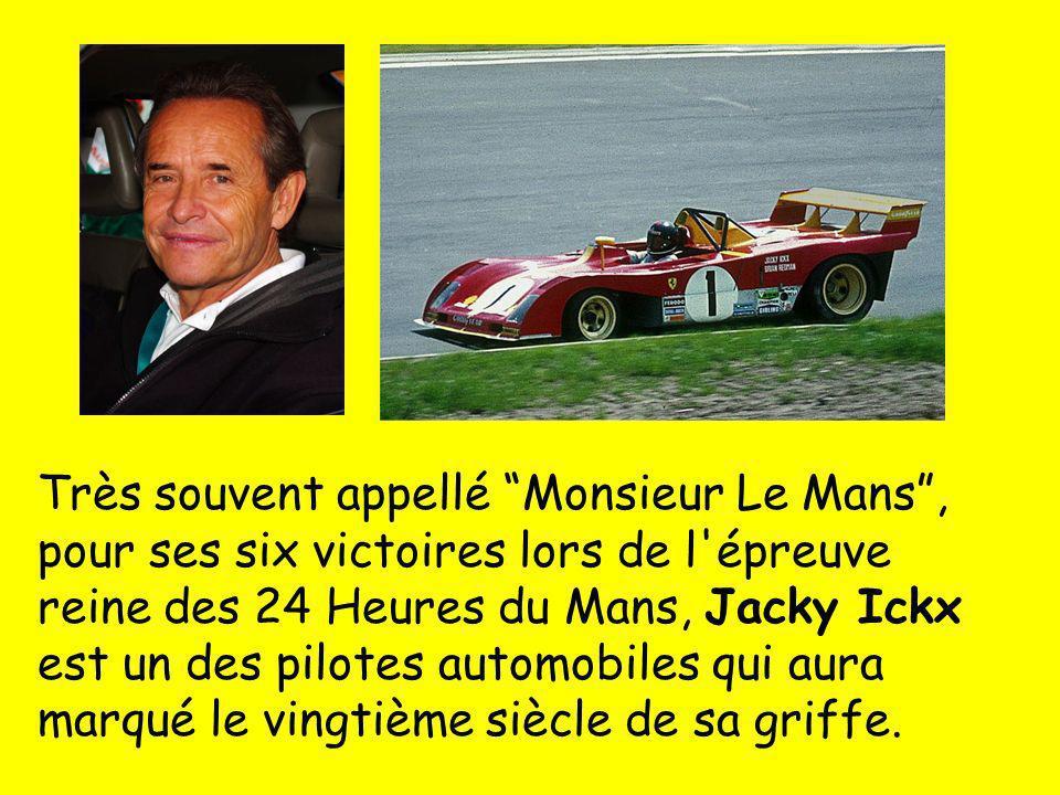 Très souvent appellé Monsieur Le Mans, pour ses six victoires lors de l'épreuve reine des 24 Heures du Mans, Jacky Ickx est un des pilotes automobiles