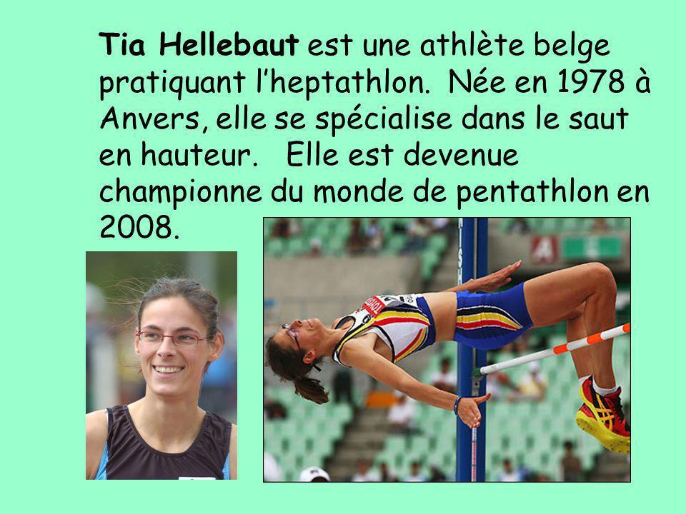 Tia Hellebaut est une athlète belge pratiquant lheptathlon. Née en 1978 à Anvers, elle se spécialise dans le saut en hauteur. Elle est devenue champio