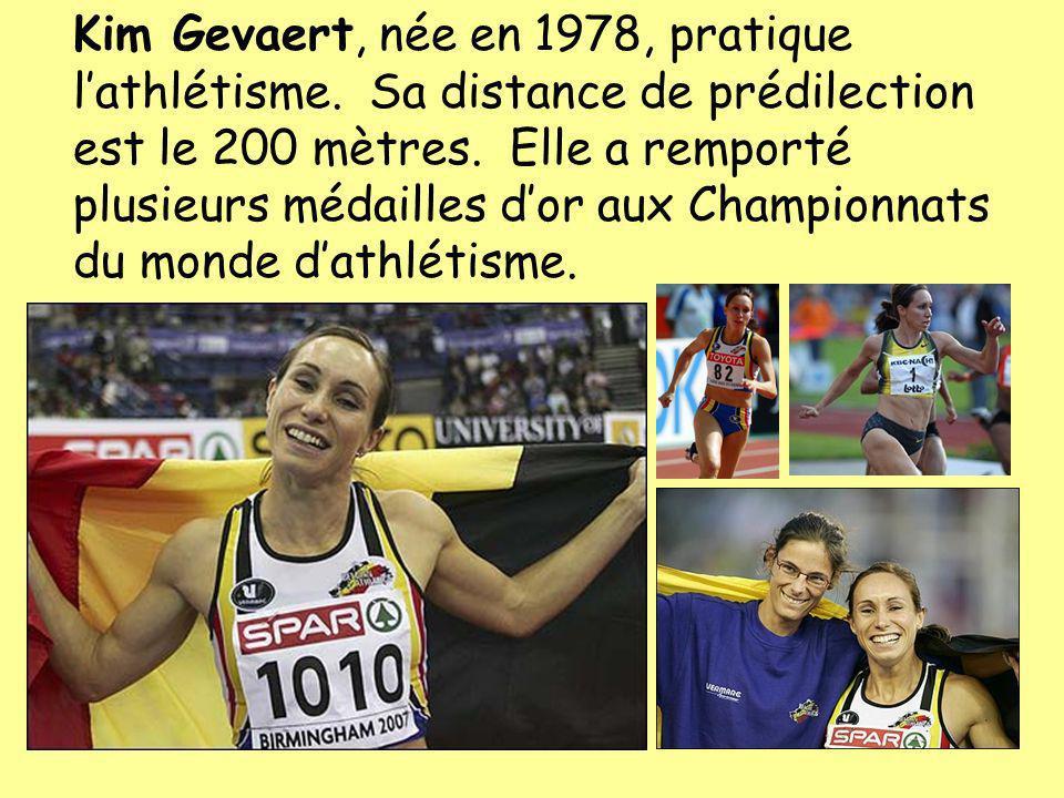 Kim Gevaert, née en 1978, pratique lathlétisme. Sa distance de prédilection est le 200 mètres. Elle a remporté plusieurs médailles dor aux Championnat