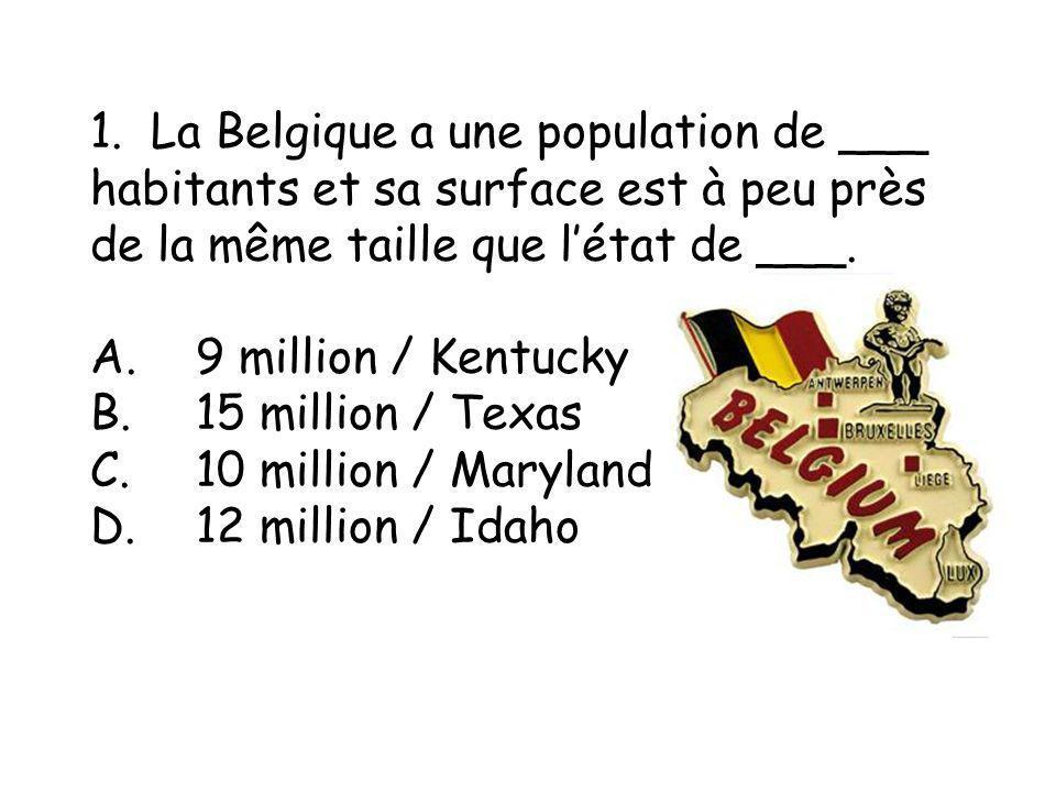 1. La Belgique a une population de ___ habitants et sa surface est à peu près de la même taille que létat de ___. A.9 million / Kentucky B.15 million