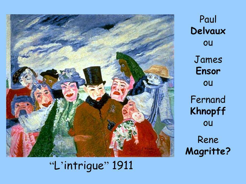 L intrigue 1911 Paul Delvaux ou James Ensor ou Fernand Khnopff ou Rene Magritte?