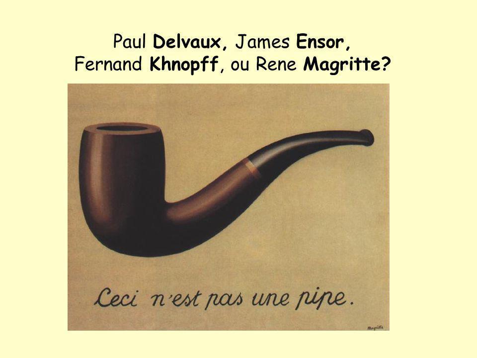 Paul Delvaux, James Ensor, Fernand Khnopff, ou Rene Magritte?