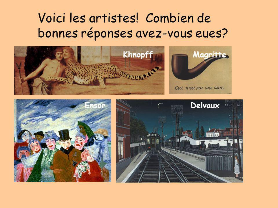 Voici les artistes! Combien de bonnes réponses avez-vous eues? Khnopff EnsorDelvaux Magritte