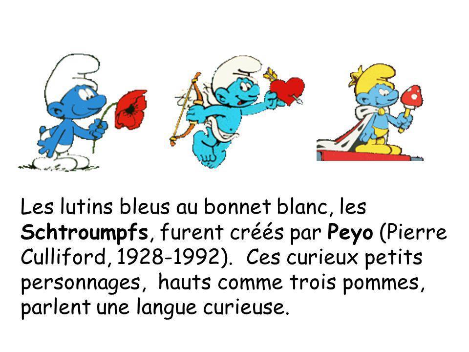 Les lutins bleus au bonnet blanc, les Schtroumpfs, furent créés par Peyo (Pierre Culliford, 1928-1992). Ces curieux petits personnages, hauts comme tr