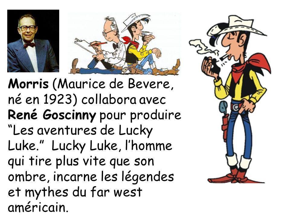 Morris (Maurice de Bevere, né en 1923) collabora avec René Goscinny pour produire Les aventures de Lucky Luke. Lucky Luke, lhomme qui tire plus vite q