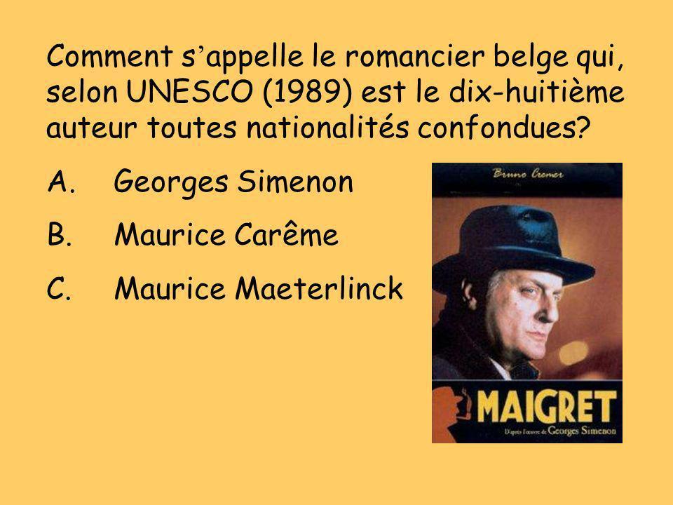 Comment s appelle le romancier belge qui, selon UNESCO (1989) est le dix-huitième auteur toutes nationalités confondues? A.Georges Simenon B.Maurice C